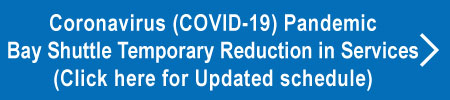 Coronavirus (COVID-19) Pandemic Bay Shuttle Temporary Reduction in Services(Click here for Updated schedule)